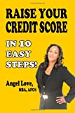 Raise Your Credit Score in 10 Easy Steps!, Angel Love, 1489562087