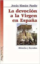 La devoción a la Virgen en España: Historias y leyendas Arcaduz ...