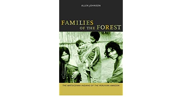 Families of the Forest: The Matsigenka Indians of the Peruvian Amazon
