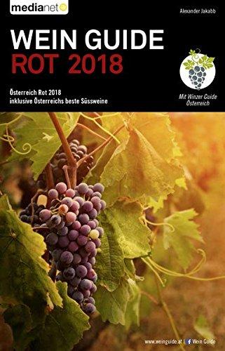 Wein Guide Österreich Rot 2018: inklusive Österreichs beste Süssweine