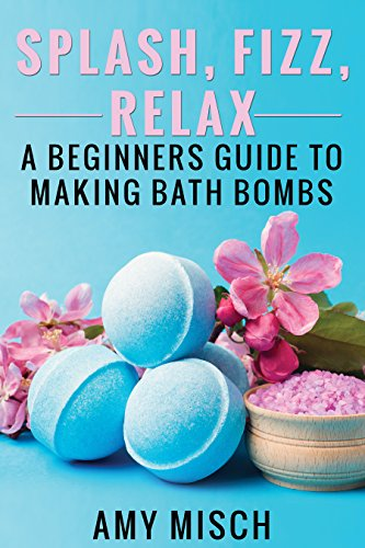 Splash, Fizz, Relax: A Beginner's Guide to Making Bath Bombs