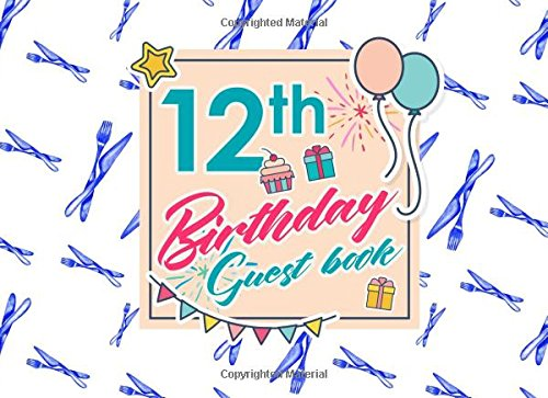 12th Birthday Guest Book: Birthday Guest Signing Book, Guest Books For Visitors, Guest Book Diary, Guest Sign-In Book (Volume 7) ebook
