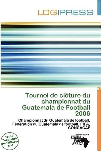 Livres gratuits Tournoi de CL Ture Du Championnat Du Guatemala de Football 2006 epub pdf
