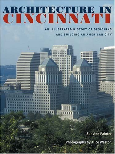 Architecture in Cincinnati: An Illustrated History of Designing and Building an American City by Sue Ann Painter - Malls Cincinnati Ohio
