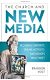The Church and New Media: Blogging Converts, Online Activists, and Bishops Who Tweet