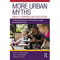 More Urban Myths About Learning and Education: Challenging Eduquacks, Extraordinary Claims, and Alternative Facts (English Edition)