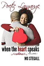 Poetic Language: When The Heart Speaks Vol 1. (Volume 1)