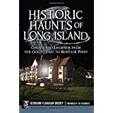 Historic Haunts of Long Island: Ghosts and Legends from the Gold Coast to Montauk Point (Haunted America)
