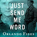 Just Send Me Word: A True Story of Love and Survival in the Gulag | Orlando Figes