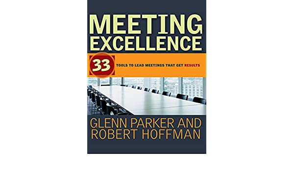 Meeting Excellence: 33 Tools to Lead Meetings That Get ...