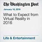 What to Expect from Virtual Reality in 2016 | Hayley Tsukayama