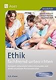 Ethik fachfremd unterrichten, Klasse 3/4: Komplett vorbereitete Unterrichtsstunden und direkt einsetzbare Praxismaterialien
