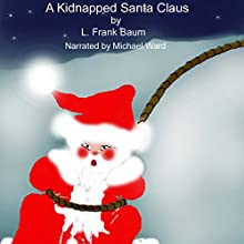 A Kidnapped Santa Claus Audiobook by L. Frank Baum Narrated by Michael Ward