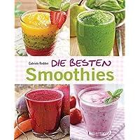Die besten Smoothies. Power-Smoothies, Grüne Smoothies, Fruchtsmoothies, Gemüsesmoothies