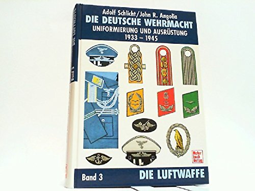 Die deutsche Wehrmacht - Uniformierung und Ausrüstung 1933-1945, Band 3: Die Luftwaffe