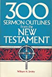 Three Hundred Sermon Outlines from the New Testament, William H. Smitty, 0805422463