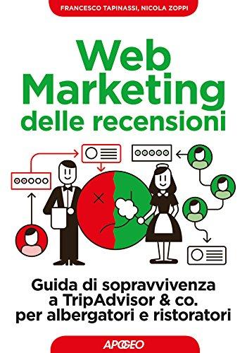 Web Marketing delle recensioni: Guida di sopravvivenza a TripAdvisor & co. per albergatori e ristoratori (Italian Edition)