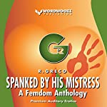 Spanked by His Mistress: A Femdom Anthology | R. Greco
