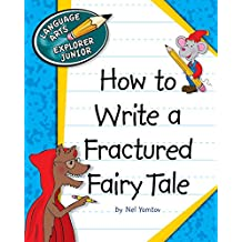 How to Write a Fractured Fairy Tale (Explorer Junior Library: How to Write)