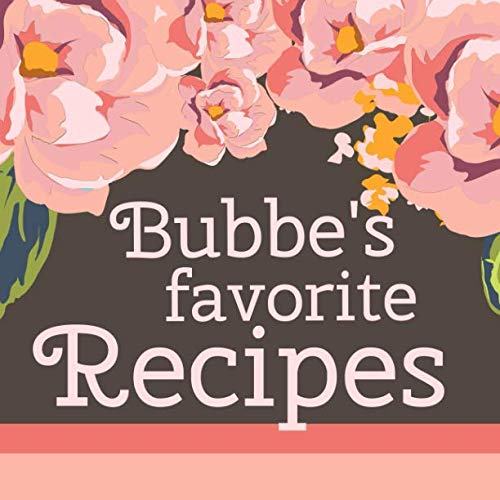 Bubbe's Favorite Recipes: Add Your Own Family Recipes Blank Cookbook to Write in