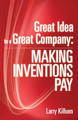 Great Idea to a Great Company: Making Inventions Pay