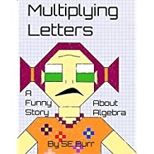 Multiplying Letters: A Funny Story About Algebra (Funny Math Stories Book 3)