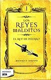 El rey de hierro/ The Iron King (Los Reyes Malditos/ Accursed Kings) by Maurice Druon (2009-05-06)