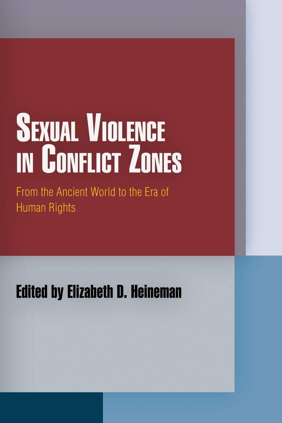 Sexual Violence In Conflict Zones  From The Ancient World To The Era Of Human Rights  Pennsylvania Studies In Human Rights