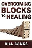 Overcoming Blocks to Healing, Bill Banks, 0892281367