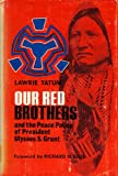 Our Red Brothers and the Peace Policy of President Ulysses S. Grant, Lawrie Tatum, 0803207204
