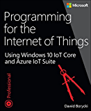 Programming for the Internet of Things: Using Windows 10 IoT Core and Azure IoT Suite