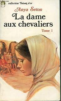 La dame aux chevaliers, tome 1 par Anya Seton