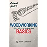 A Moron's Guide to Woodworking: Tools, Shop Tips, Plans, the Basics and More!