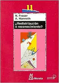 Redistribución O Reconocimiento Un Debate Político Filosófico Educación Crítica Spanish Edition Fraser Nancy Honneth Axel Manzano Bernárdez Pablo 9788471125019 Books