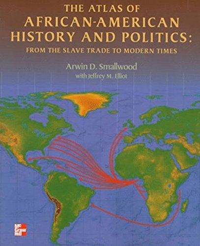 Search : The Atlas of African-American History and Politics: From the Slave Trade to Modern Times 1st edition by Smallwood, Arwin, Elliot, Jeffrey (1997) Paperback
