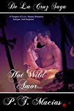 Hot Wild Amor: A tempest of love, steamy romance, paranormal, intrigue, and suspense (De La Cruz Saga Book 4)