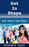 Get in Shape: with These 5 Easy Steps