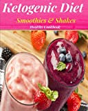 Ketogenic Diet Smoothies and Shakes Healthy Cookbook: Easy and Delicious Keto Diet Smoothies