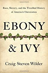 Ebony and Ivy: Race, Slavery, and the Troubled History of America's Universities by Craig Steven Wilder (2013-09-17)