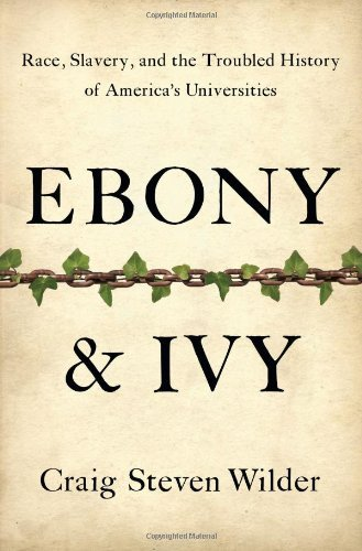 Ebony and Ivy: Race, Slavery, and the Troubled History of America's Universities by Wilder, Craig Steven (September 17, 2013) - Ebony Ivy