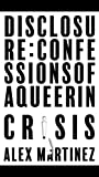 Disclosure: Confessions of a Queer in Crisis