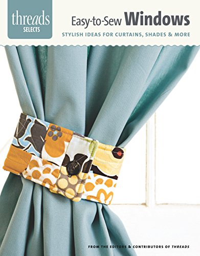 Easy-to-Sew Windows: stylish ideas for curtains, shades & more (Threads (Easy Sew Ideas)