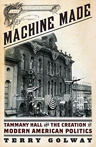 Machine Made: Tammany Hall and the Creation of Modern American Politics