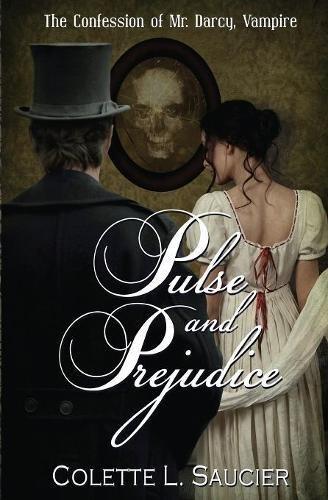Read Online Pulse and Prejudice: The Confession of Mr. Darcy, Vampire (Volume 1) pdf