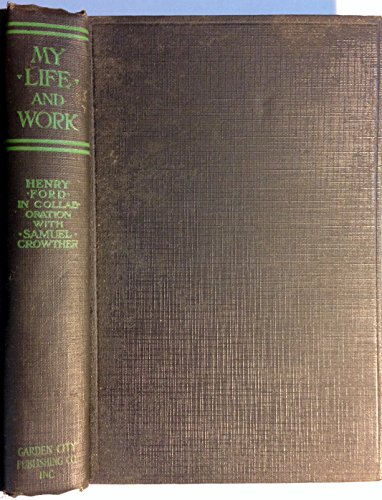 My Life and Work by Henry Ford in Collaboration with Samuel Crowther (Henry Ford My Life And Work)
