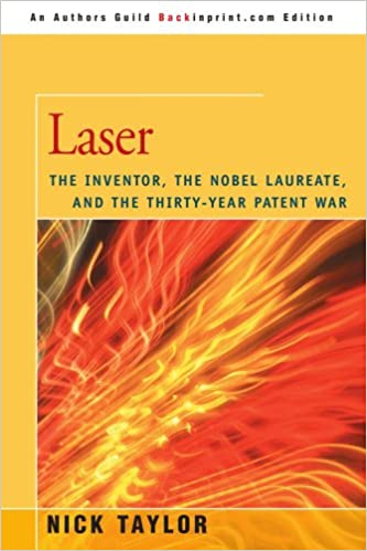 and the Thirty-Year Patent War Laser the Nobel Laureate The Inventor