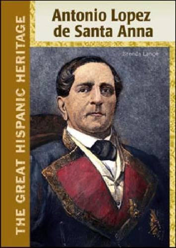 Download Antonio Lopez de Santa Anna (The Great Hispanic Heritage) pdf
