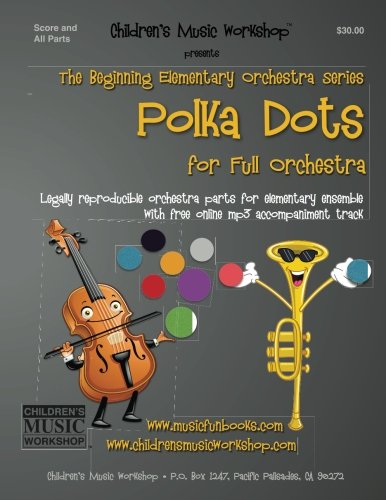 Polka Dots: Legally reproducible orchestra parts for elementary ensemble with free online mp3 accompaniment ()