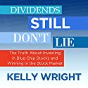 Dividends Still Don't Lie: The Truth About Investing in Blue Chip Stocks and Winning in the Stock Market Audiobook by Kelley Wright Narrated by Ann Richardson