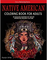 Native American Coloring Book for Adults: 40 Designs Inspired by Native American Indians Culture. Stress Relieving Series Book 4